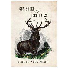 Gun Smoke and Deer Tails by Bernie Wilkinson (2013, Hardcover)