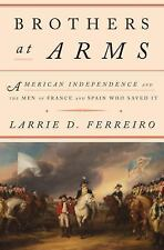 Brothers at Arms: American Independence and the Men of France and Spain Who Save