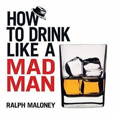How to Drink Like a Mad Man (Dover Humor), Maloney, Ralph