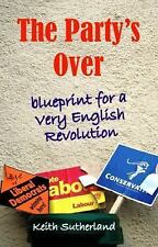 Societas: The Party's Over : Blueprint for a Very English Revolution by Keith...