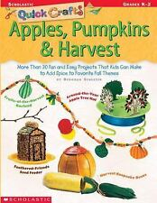 Quick Crafts: Apples, Pumpkins & Harvest: More Than 30 Fun and Easy Projects Tha