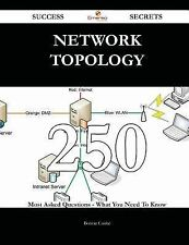 Network Topology 250 Success Secrets - 250 Most Asked Questions on Network...