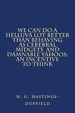 We Can Do a Helluva Lot Better Than Behaving As Cerebral Midgets and Damnable...