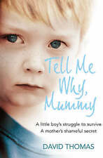Tell Me Why, Mummy: A Little Boy's Struggle to Survive. A Mother's Shameful...