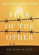 Fear of the Other : No Fear in Love by William H. Willimon (2016, Paperback)
