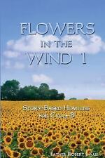 Flowers in the Wind 1 : Story-Based Homilies for Cycle B by Robert Kus (2014,...