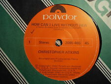"""Christopher Atkins """"How Can I Live Without Her"""" 80s Hit NZ 7"""" 45rpm"""