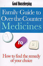 Good Housekeeping  Family Guide to Over-the-counter Medicines: Over 500...