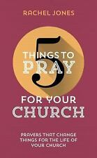 5 Things to Pray for Your Church : Prayers That Change Things for the Life of...