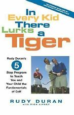In Every Kid There Lurks a Tiger : Rudy Duran's 5 Step Program to Teach You...