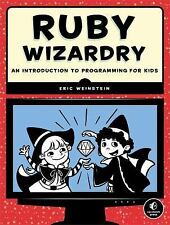 Ruby Wizardry : An Introduction to Programming for Kids by Eric Weinstein