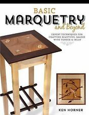 Basic Marquetry and Beyond : Expert Techniques for Crafting Beautiful...