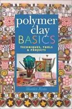 Polymer Clay Basics: Techniques, Tools & Projects-ExLibrary
