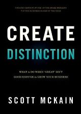 Create Distinction : What to Do When Great Isn't Good Enough to Grow Your...