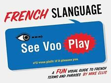 French Slanguage: A Fun Visual Guide to French Terms and Phrases English and Fr