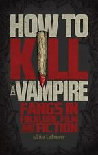 How to Kill a Vampire: Fangs in Folklore, Film and Fiction, Ladouceur, Liisa, Ne