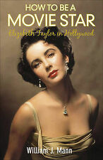 How to Be a Movie Star: Elizabeth Taylor in Hollywood 1941-1981, Mann, William J