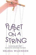 Puppet on a String: A Young Girl's Fight to Survive Anorexia Nervosa, Helena Wil