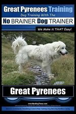 Great Pyrenees Training: Great Pyrenees Training Dog Training with the No...