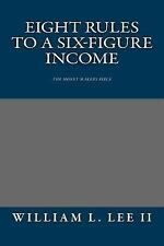 Eight Rules to a Six-Figure Income : The Money Makers Bible by William Lee...