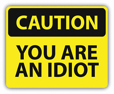 """Caution You Are An Idiot Sign Warning Car Bumper Sticker Decal 5"""" x 4"""""""