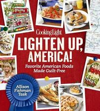 Cooking Light Lighten Up, America!: Favorite American Foods Made Guilt-Free, Fis
