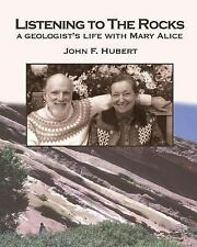 Listening to the Rocks : A Geologist's Life with Mary Alice by John Hubert...