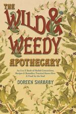 The Wild and Weedy Apothecary : An A to Z Book of Herbal Concoctions, Recipes...