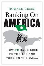 Banking on America: How TD Bank Rose to the Top and Took on the U.S.A.-ExLibrary