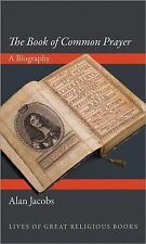 Book of Common Prayer : A Biography by Alan Jacobs (2013, Hardcover)