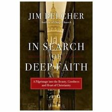 In Search of Deep Faith: A Pilgrimage into the Beauty, Goodness and Heart of Chr