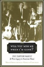 Will You Miss Me When I'm Gone?: The Carter Family and Their Legacy in American