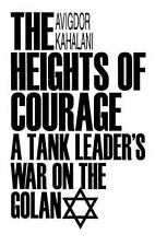 The Heights of Courage: A Tank Leader's War On the Golan by Kahalani, Avigdor