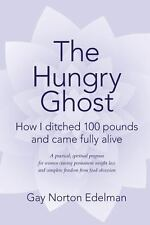 The Hungry Ghost: How I ditched 100 pounds and came fully alive