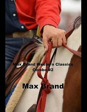 Max Brand Western Classics Combo #2 : (Masterpiece Collection: the Rangeland...