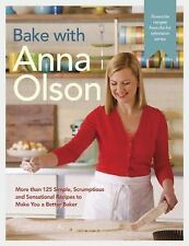 Bake with Anna Olson : More Than 125 Simple, Scrumptious and Sensational...