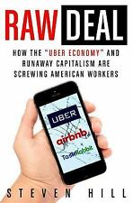 Raw Deal : The Rise of the Sharing Economy and the Decline of American...