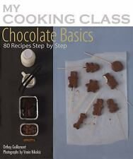 Chocolate Basics: 80 Recipes Illustrated Step by Step (My Cooking Class) - New -