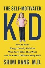The Self-Motivated Kid: How to Raise Happy, Healthy Children Who Know What They