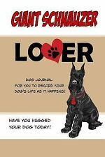 Giant Schnauzer Lover Dog Journal : Create a Diary on Life with Your Dog by...