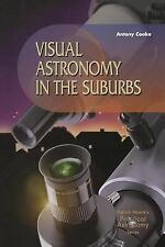 Visual Astronomy in the Suburbs : A Guide to Spectacular Viewing by Antony.Cooke