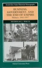 Business, Government, and the End of Empire: Malaya, 1942-1957 (South-East Asian