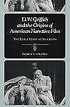 D.W. Griffith and the Origins of American Narrative Film: THE EARLY YEARS AT BIO