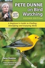 Pete Dunne on Bird Watching: Revised and Updated : The How-To, Where-to, and...