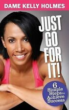 Just Go For It: 6 Simple Steps to Achieve Success by Kelly Holmes (Paperback, 20