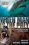 When Man Is the Prey : True Stories of Animals Attacking Humans (2007,...