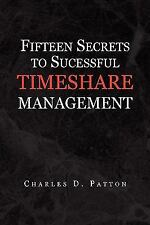Fifteen Secrets to Successful Timeshare Management by Charles D. Patton...