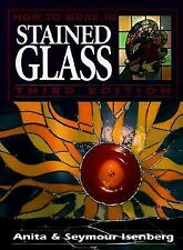 How to Work in Stained Glass by Seymour Isenberg and Anita Isenberg (1998,...