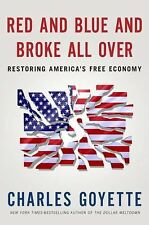 Red and Blue and Broke All Over: Restoring America's Free Economy - New - Goyett