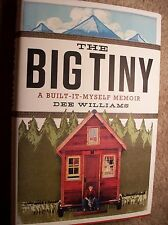 THE BIG TINY A Built-It-Myself Memoir by Dee Williams; 2014 Hard Cover 1st Ed.